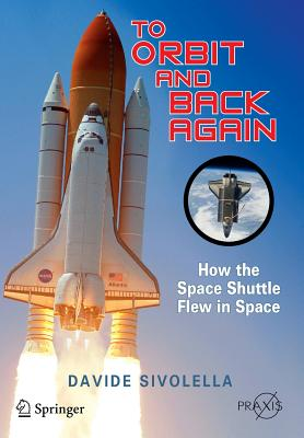 Image for To Orbit and Back Again: How the Space Shuttle Flew in Space (Springer Praxis Books)