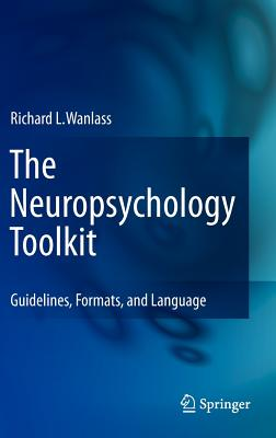 The Neuropsychology Toolkit: Guidelines, Formats, and Language, Wanlass, Richard L.