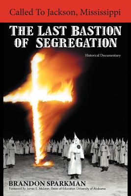 Called to Jackson, Mississippi: The Last Bastion of Segregation: A Historical Documentary, Sparkman, Brandon
