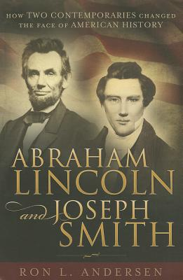 Image for Abraham Lincoln and Joseph Smith: How Two Contemporaries Changed the Face of American History