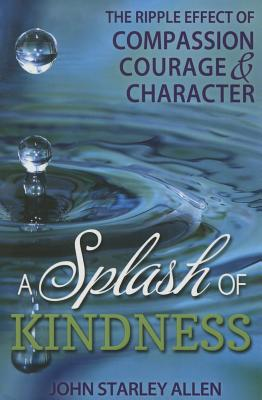 Image for A Splash of Kindness: The Ripple Effect of Compassion, Courage, and Character
