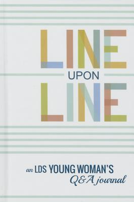 Image for Line Upon Line: An LDS Young Woman's 6-Year Q&A Journal