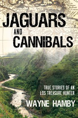 Image for Jaguars and Cannibals: True Stories of an LDS Treasure Hunter