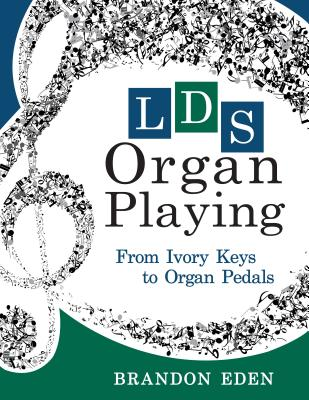 Image for LDS Organ Playing: From Ivory Keys to Organ Pedals