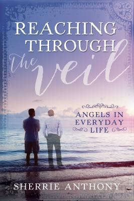 Image for Reaching Through the Veil: Angels in Everyday Life