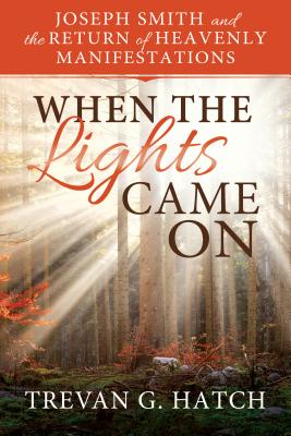 Image for When the Lights Came On: Joseph Smith and the Return of Heavenly Manifestations