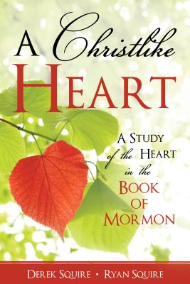 Image for A Christlike Heart: A Study of the Heart in the Book of Mormon