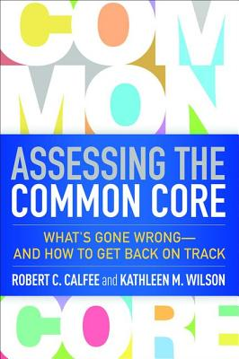 Image for Assessing the Common Core: What's Gone Wrong--and How to Get Back on Track