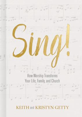 Image for Sing!: How Worship Transforms Your Life, Family, and Church