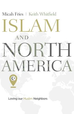 Image for Islam and North America: Loving our Muslim Neighbors
