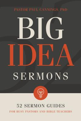 Image for Big Idea Sermons: 52 Sermon Guides for Busy Pastors and Bible Teachers