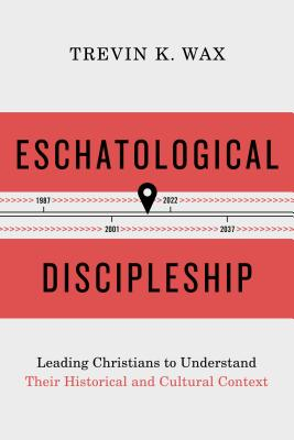 Image for Eschatological Discipleship: Leading Christians to Understand Their Historical and Cultural Context