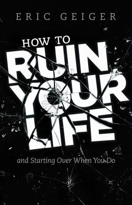 Image for How to Ruin your Life: and start over when you do