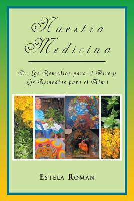 Nuestra Medicina: de Los Remedios para el Aire y Los Remedios para el Alma, Rom�n, Estela