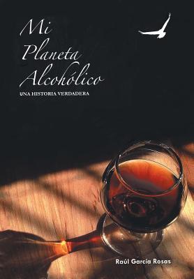Image for Mi Planeta Alcoholico: Una Historia Verdadera (Spanish Edition)