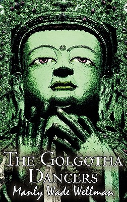 Image for The Golgotha Dancers by Manly Wade Wellman, Fiction, Classics, Fantasy, Horror