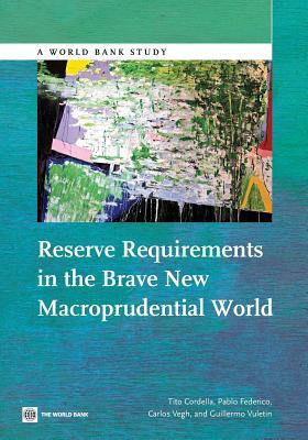 Reserve Requirements in the Brave New Macroprudential World (World Bank Studies), Cordella, Tito; Federico, Pablo; Vegh, Carlos; Vuletin, Guillermo
