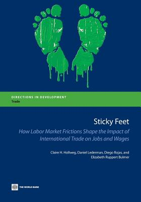 Image for Sticky Feet: How Labor Market Frictions Shape the Impact of International Trade on Jobs and Wages (Directions in Development)