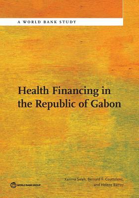 Health Financing in the Republic of Gabon (World Bank Studies), Saleh, Karima; Couttolenc F., Bernard; Barroy, Helene