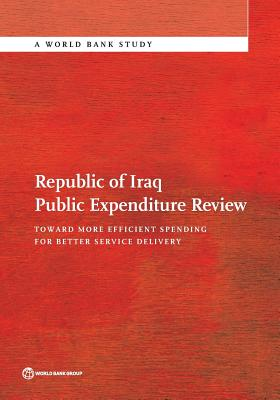 Republic of Iraq Public Expenditure Review: Toward More Efficient Spending for Better Service Delivery (World Bank Studies), The World Bank