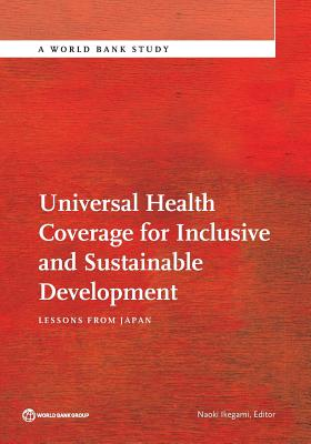 Universal Health Coverage for Inclusive and Sustainable Development: Lessons from Japan (World Bank Studies)