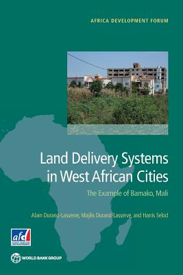 Land Delivery Systems in West African Cities: The Example of Bamako, Mali (Africa Development Forum), Durand-Lasserve, Alain; Durand-Lasserve, Ma�lis; Selod, Harris