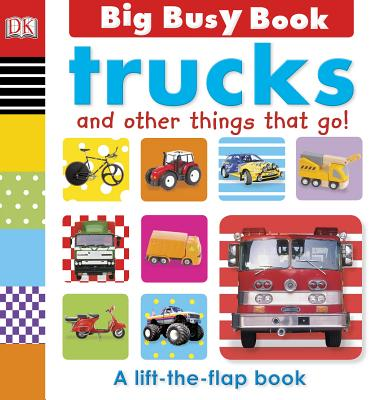 BIG BUSY BOOK: TRUCKS AND OTHER THINGS THAT GO, DK PUBLISHING