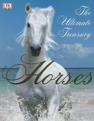 Horses: The Ultimate Treasury, John Woodward
