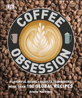 Image for Coffee Obsession: More Than 100 Tools and Techniques with Inspirational Projects to Make