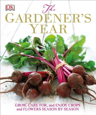 The Gardener's Year: Grow, Care for, and Enjoy Crops and Flowers Season by Season, DK