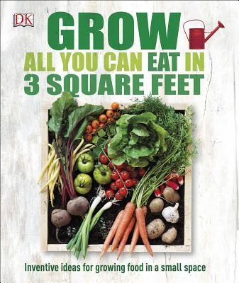 Image for Grow All You Can Eat in 3 Square Feet: Inventive Ideas for Growing Food in a Small Space