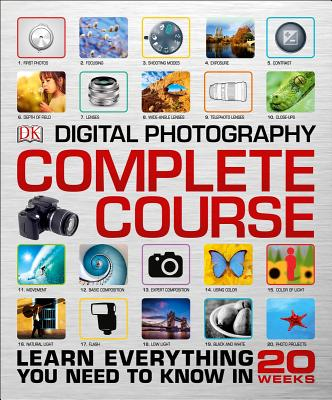Image for Digital Photography Complete Course: Learn Everything You Need to Know in 20 Weeks