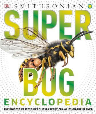Image for Super Bug Encyclopedia: The Biggest, Fastest, Deadliest Creepy-Crawlers on the Planet (Super Encyclopedias)