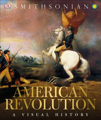 AMERICAN REVOLUTION: A VISUAL HISTORY (SMITHSONIAN), DK