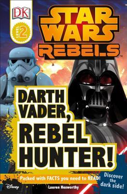 Image for DK Readers L2: Star Wars Rebels: Darth Vader, Rebel Hunter!: Discover the Dark Side! (DK Readers Level 2)
