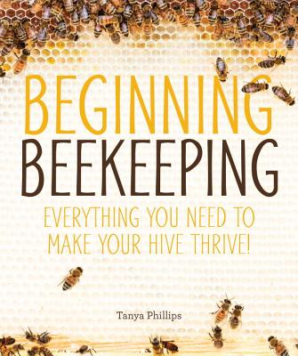 Image for Beginning Beekeeping: Everything You Need to Make Your Hive Thrive!