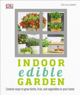 Image for Indoor Edible Garden: Creative Ways to Grow Herbs, Fruits, and Vegetables in Your Home