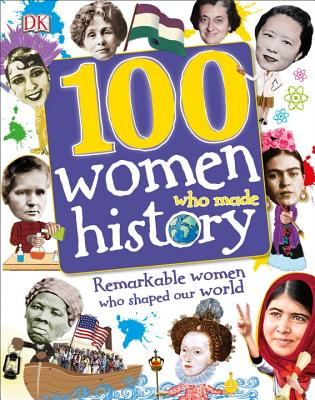 100 Women Who Made History: Remarkable Women Who Shaped Our World (100 in History), DK