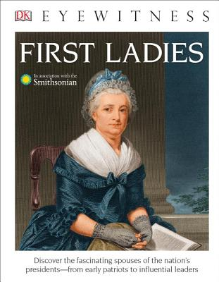 DK Eyewitness Books: First Ladies (Library Edition), DK