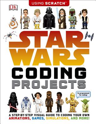 Image for Star Wars Coding Projects: A Step-by-Step Visual Guide to Coding Your Own Animations, Games, Simulations an