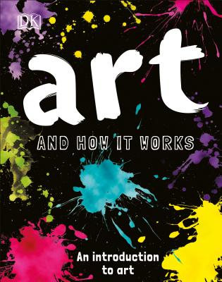 Art and How it Works: An Introduction to Art for Children, Ann Kay