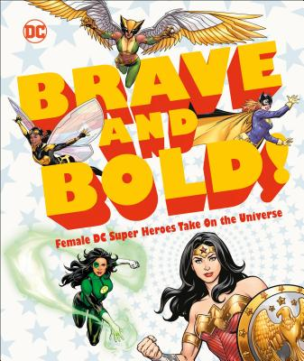 Image for DC BRAVE AND BOLD!: FEMALE DC SUPER HEROES TAKE ON THE UNIVERSE