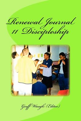 Renewal Journal 11: Discipleship, Waugh, Dr Geoff; Medway, Rev Brian; Howard-Brown, Dr Rodney; Cooley, Ps Lindell; McQuillan, Ps Robert; Earle, Ps Peter; Taylor, Dr Charles; Standford, Mrs Paula