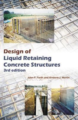 Design of Liquid Retaining Concrete Structures, Third Edition, Forth, John P.; Martin, Andrew J.