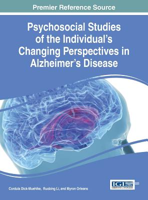 Psychosocial Studies of the Individual's Changing Perspectives in Alzheimer's Disease (Advances in Psychology, Mental Health, and Behavioral Studies (Apmhba) Book), Cordula Dick-Muehlke