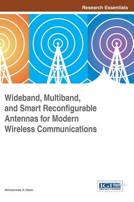 Wideband, Multiband, and Smart Reconfigurable Antennas for Modern Wireless Communications, Mohammad A. Matin