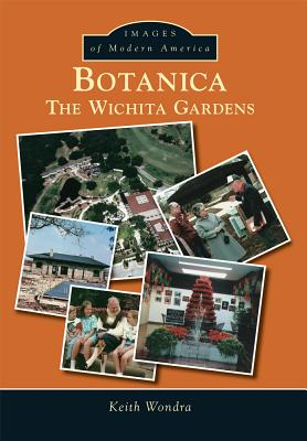 Botanica:: The Wichita Gardens (Images of Modern America), Keith Wondra