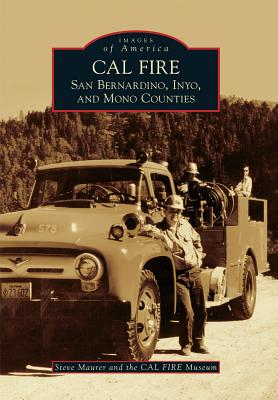 CAL FIRE: San Bernardino, Inyo, and Mono Counties (Images of America), Maurer, Steve; CAL FIRE Museum