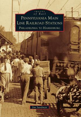 Pennsylvania Main Line Railroad Stations: Philadelphia to Harrisburg (Images of Rail), Sundman, Jim