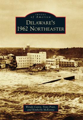 Delaware's 1962 Northeaster (Images of America), Carey, Wendy L.; Pratt, Anthony P.; McKenna, Kimberly K.